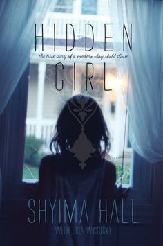 New Teen Fiction: Hidden Girl : the true story of a modern-day child slave by Shyima Hall.