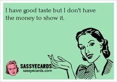 Good Taste - #Ecard, #Ecards, #FunnyEcard, #FunnyEcards, #Taste