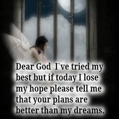 Dear God I've tried my best but if today I lose my hope please tell me that your plans are better than my dreams. AMEN dear god, remember this, plan, dreams, inspir, love quotes, prayer quotes, faith quotes, losing hope quotes