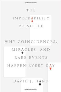 The Improbability Principle: Why Coincidences, Miracles, and Rare Events Happen Every Day by David J. Hand http://primo.lib.umn.edu/TWINCITIES:UMN_ALMA21593734200001701