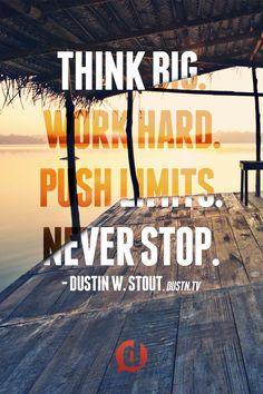 Think Big. Work Hard. Push Limits. Never Stop. #DailyKickInThePants
