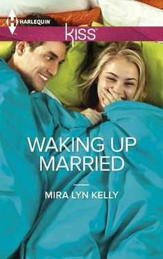 Waking Up Married (Harlequin KISS) by Mira Lyn Kelly, http://www.amazon.com/dp/B009YP9L7U/ref=cm_sw_r_pi_dp_HfPFrb0EC9TD5