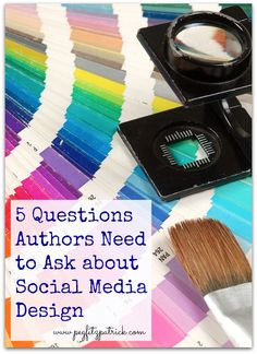 5 Questions Authors Need to Ask about Social Media Design. How to look professional on the web and across social media as an author.