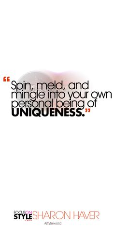 Spin, meld, and mingle into your own personal being of uniqueness. Subscribe to the daily #styleword here: http://www.focusonstyle.com/styleword/ #quotes #styletips