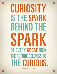 The future belongs to the curious!