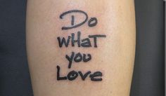 do what you love 30 Impressive Short Quotes For Tattoos