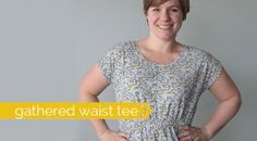 "the ""easy tee"" with a gathered waist – women's sewing tutorial"