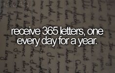 Receive 365 letters, one every day for a year.