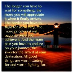 All good things are worth waiting and fighting for