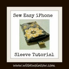 With Two in Tow: Sew Easy Sewing Project - iPhone Sleeve and a Learning Curve