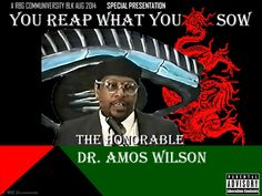 You Reap What You Sow, Dr. Amos Wilson Lecture w Reader|A BLK AUG 4 Hr. SPECIAL http://rbgstreetscholar.wordpress.com/2014/08/05/you-reap-what-you-sow-dr-amos-wilson-lecture-w-readera-blk-aug-4-hr-special/