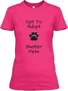Opt To Adopt Limited Edition T-Shirt. Only available for a short time.  Get your's at http://www.teespring.com/opttoadopt