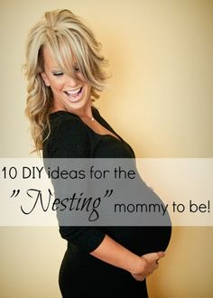 """10 DIY ideas for the """"Nesting"""" mommy to be! Probably will never do these but wishing I would!"""