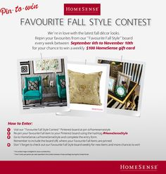"How to Enter: 1) Visit our ""Favourite Fall Style Contest"" board: pinterest.com/homesensecanada/favourite-fall-style-contest-concours-des-tendance/ 2) Re-pin your favourite fall item to your board using the hashtag #HomeSenseStyle 3) Go to http://www.homesense.ca/en/pinterest-contest.asp and complete the entry form. 4) Don't forget to check out our Favourite Fall Style board weekly for new items and more chances to win! Contest Rules: http://www.homesense.ca/en/contest-rules.html"