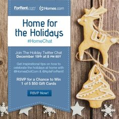 To get into the holiday spirit, @Homes.com and @ForRent.com will be hosting a 'Home For the Holidays' #Twitter Chat Thursday, December 19th at 8 pm EST.  We want to hear all about your favorite DIY #craft projects, room décor ideas, #recipes, and more that you'll be preparing this #holiday season in your home.