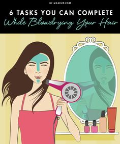 Blow-drying your tresses takes time! From toning your muscles to whitening your teeth, here are 6 things you can do while your hair dries...you little multi-tasker, you.