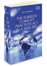 The Foreign Corrupt Practices Act in a New Era - by Mike Koehler - June 2014