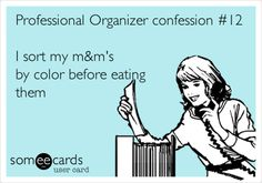 Professional Organizer confession #12 I sort my m's by color before eating them.