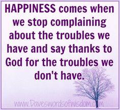 Daveswordsofwisdom.com: Happiness Comes When We Stop Complaining
