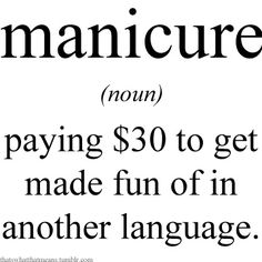 nail salon humor, quotes for prom, know it all humor, manicur, i know the truth funny, thought, funny prom quotes, humor quotes and sayings, true stories