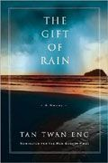 The Gift of Rain, Tan Twan Eng's first book. Am reading it right now. Love it too though I think I like The Garden of the Evening Mists better. Both are amazing, however!