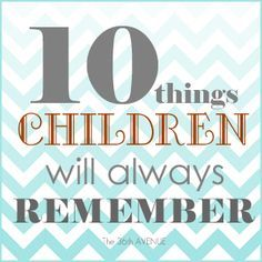 10 Things Children Will Alway Remember and Adults Should NEVER Forget! the36thavenue.com