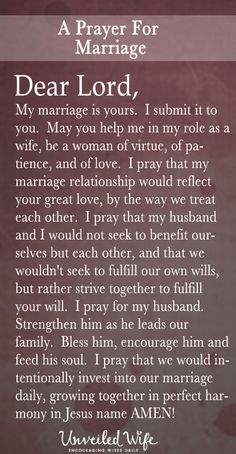 Prayer Of The Day – My Marriage Is Yours --- Dear Lord, My marriage is yours. I submit it to you. May you help me in my role as a wife, be a woman of virtue, of patience, and of love. I pray that my marriage relationship would reflect your great love, by the way we treat each other. I pray t… Read More Here http://unveiledwife.com/prayer-of-the-day-my-marriage-is-yours/ #marriage #love