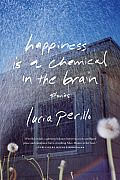 Happiness Is a Chemical in the Brain by Lucia Perillo:  Perillo has already won (and broken) our hearts through her poetry, but now she takes it up a notch with an absolutely flawless book of short stories. This gathering is raw, every entry reflecting pieces of life we can relate to. Not since Donald...