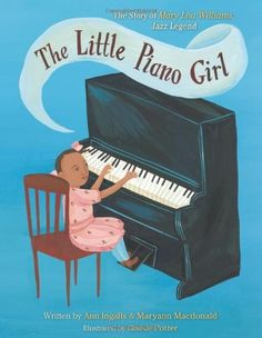 The Little Piano Girl: The Story of Mary Lou Williams, Jazz Legend -- a picture book biography of the famous jazz piano player and composer
