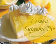 LEMON SUPREME PIE - Built from the bottom up on a flaky pie crust, this cool, creamy and tangy lemon filling is topped with homemade sweetened whipped cream. The Domestic Curator