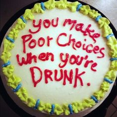 27 Painfully Honest Cake Messages-if you're going to say it, might as well put it on a cake