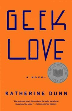 Geek Love by Katherine Dunn   25 Books To Read Before You Die