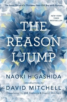 """""""The Reason I Jump: The Inner Voice of a 13-Year-Old Boy with Autism"""" by Naoki Higashida - sounds really interesting!"""