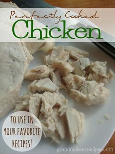 Perfectly Cooked Chicken to use in your favorite recipes