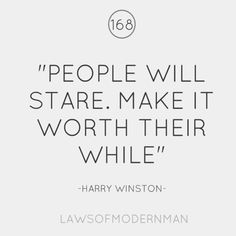life motto, remember this, harri winston, harry winston, charms, stare, thought, people, quot
