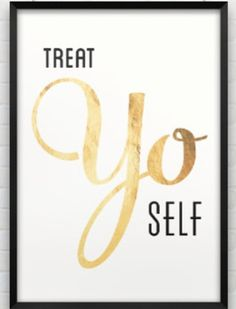 Yo. treat yo, treats, wall decor, quotes, parks, inspir, positive thoughts, prints, funny art