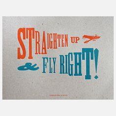 Straighten up and fly right! (y'all!) ;)