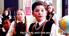 """School of Rock. """"You're tacky and I hate you."""""""