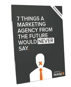 7 Things a Marketing Agency from the Future Would Never Say via @HubSpot #marketing #cmo