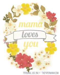 Mother's Day Freebie. Printable here: http://thepapermama.com/2012/05/mothers-day-freebie-links-to-love.html