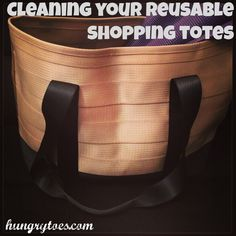 Hungry Toes: Cleaning Your ReUsable Shopping Totes (3 Simple Tips to Keep your Reusable Tote Sanitary)