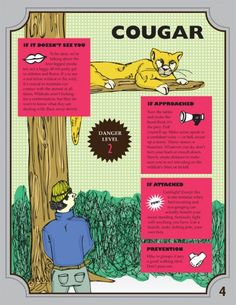 What to do if you encounter a cougar (the large-cat variety)!  See the entire Survival Guide for 17 animals: http://www.hellawella.com/infographic-freeze-or-flee-a-survival-guide-for-dangerous-animal-encounters/9386#1