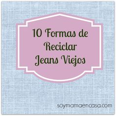 10 formas fabulosas de #reciclar jeans viejos #reciclaje #recycling #recycle