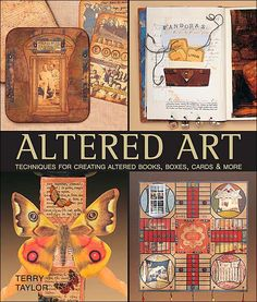 Altered Art: Techniques for Creating Altered Books, Boxes, Cards & More/Terry Taylor