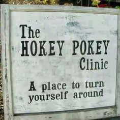 The Hokey Pokey Clinic.... A place to turn yourself around.