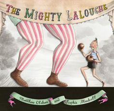 """""""The Mighty Lalouche"""" written by Matthew Olshan, and illustrated by Sophie Blackall, Schwartz and Wade, 2013."""
