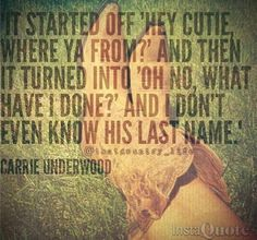 Carrie Underwood song quote! :)