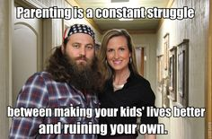 Willie Robertson, a very true statement about being a parent.