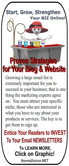 Entice Readers to Invest to your Email Newsletters - Proven Strategies for Your Blog and Website: Growing a large email list is extremely important for you to succeed in your business; that is one thing the marketing experts agree on. You must attract your specific niche, those who are interested in what you have to say about your products or services. The key is to get them to sign up. Read more: http://normadoiron.net/entice-readers-to-invest-to-your-email-newsletters/
