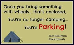Once you bring something with wheels... thats enclosed, you're no longer camping, you're parking.